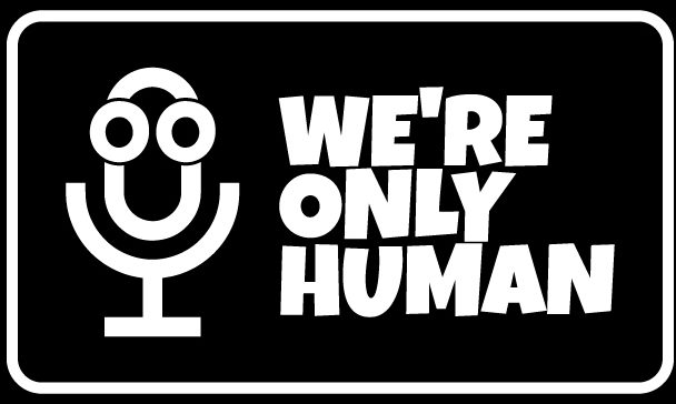 We're Only Human Podcast